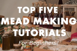 Top Five Mead Making Tutorials (For Beginners!)